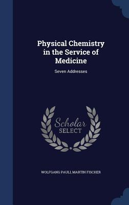 Physical Chemistry in the Service of Medicine