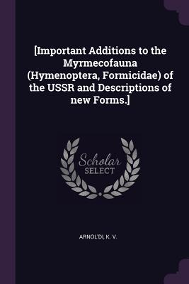 [important Additions to the Myrmecofauna (Hymenoptera, Formicidae) of the USSR and Descriptions of New Forms.]