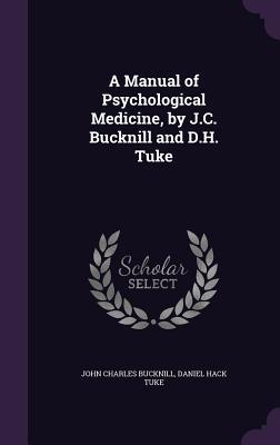 A Manual of Psychological Medicine, by J.C. Bucknill and D.H. Tuke