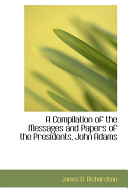 A Compilation of the Messages and Papers of the Presidents, John Adams