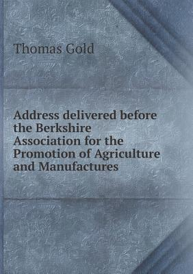 Address Delivered Before the Berkshire Association for the Promotion of Agriculture and Manufactures