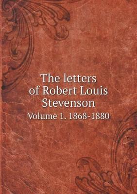The Letters of Robert Louis Stevenson Volume 1. 1868-1880