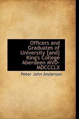 Officers and Graduates of University [And] King's College Aberdeen MVD-MDCCCLX