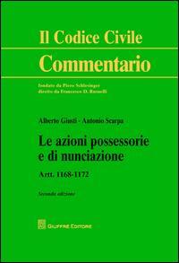 Le azioni possessorie e di nunciazione. Artt. 1168-1172