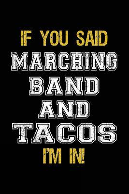 If You Said Marching Band And Tacos I'm In
