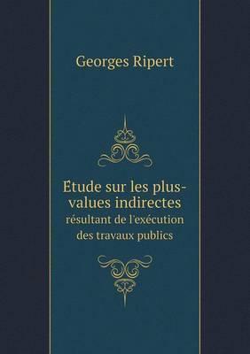 E Tude Sur Les Plus-Values Indirectes Re Sultant de L'Exe Cution Des Travaux Publics