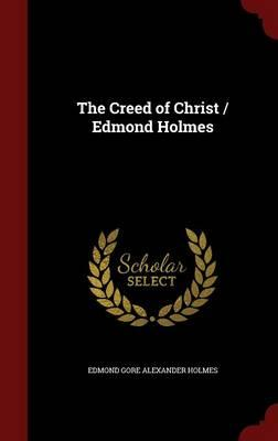 The Creed of Christ / Edmond Holmes