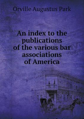 An Index to the Publications of the Various Bar Associations of America
