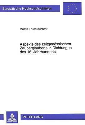 Aspekte des zeitgenössischen Zauberglaubens in Dichtungen des 16. Jahrhunderts