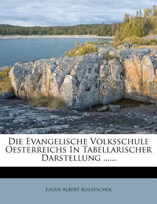 Die Evangelische Volksschule Oesterreichs in Tabellarischer Darstellung
