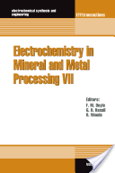 Electrochemistry in Mineral and Metal Processing VII