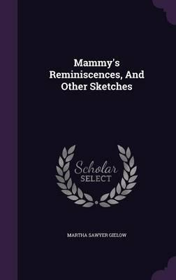 Mammy's Reminiscences, and Other Sketches