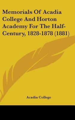 Memorials of Acadia College and Horton Academy for the Half-century, 1828-1878
