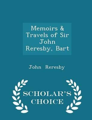 Memoirs & Travels of Sir John Reresby, Bart - Scholar's Choice Edition