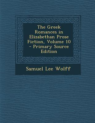 The Greek Romances in Elizabethan Prose Fiction, Volume 10