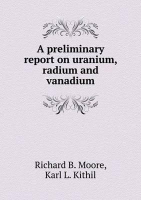 A Preliminary Report on Uranium, Radium and Vanadium