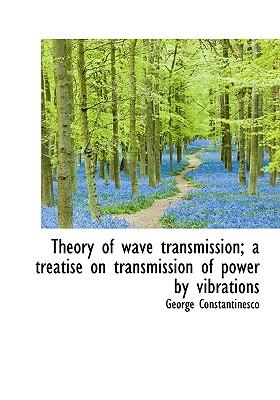 Theory of Wave Transmission; A Treatise on Transmission of Power by Vibrations