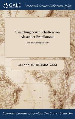 Sammlung neuer Schriften von Alexander Bronikowski; Dreiundzwanzigster Band