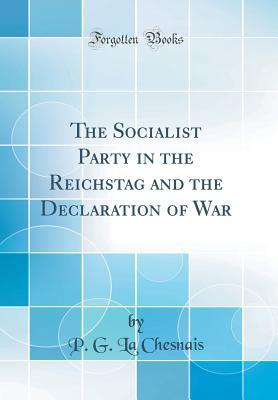 The Socialist Party in the Reichstag and the Declaration of War (Classic Reprint)