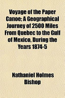 Voyage of the Paper Canoe; a Geographical Journey of 2500 Miles from Quebec to the Gulf of Mexico, During the Years 1874-5