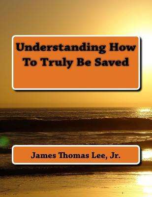 Understanding How to Truly Be Saved