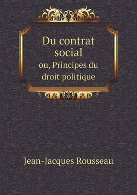 Du Contrat Social Ou, Principes Du Droit Politique