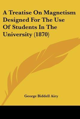 A Treatise on Magnetism Designed for the Use of Students in the University