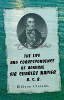 The Life and Correspondence of Admiral Sir Charles Napier, K. C. B. From personal recollections, letters, and official documents. Volume 1