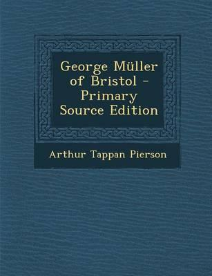 George Muller of Bristol - Primary Source Edition