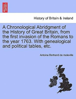 A Chronological Abridgment of the History of Great Britain, from the first invasion of the Romans to the year 1763. With genealogical and political tables, etc.VOL IV