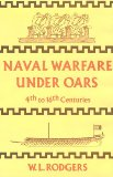 Naval Warfare Under Oars, 4th to 16th Centuries; A Study of Strategy, Tactics and Ship Design.