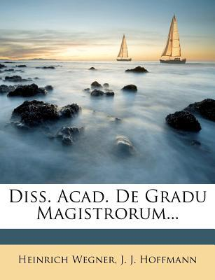 Diss. Acad. de Gradu Magistrorum...