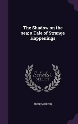 The Shadow on the Sea; A Tale of Strange Happenings