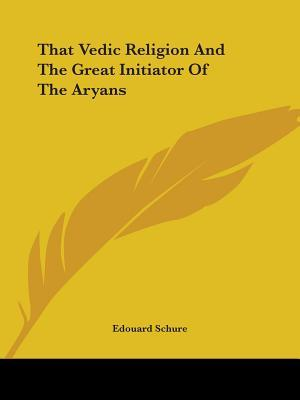 That Vedic Religion and the Great Initiator of the Aryans