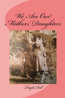 We Are Our Mothers' Daughters