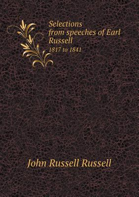 Selections from Speeches of Earl Russell 1817 to 1841