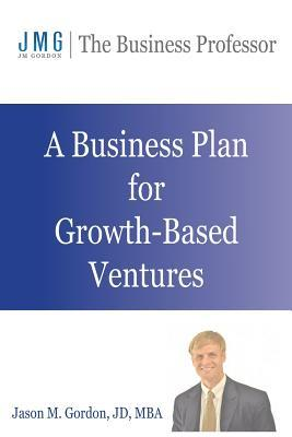 A Business Plan for Growth-Based Ventures