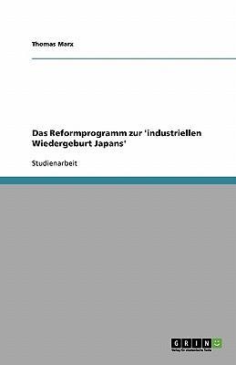 Das Reformprogramm zur 'industriellen Wiedergeburt Japans'