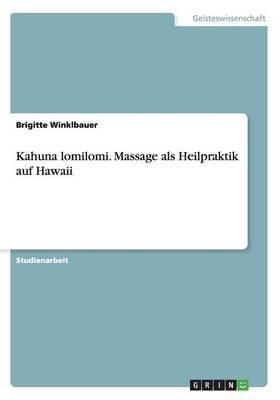 Kahuna lomilomi. Massage als Heilpraktik auf Hawaii