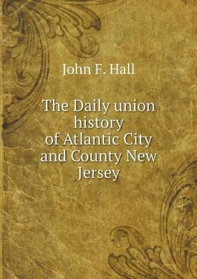 The Daily Union History of Atlantic City and County New Jersey