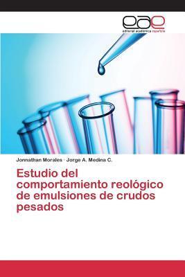 Estudio del comportamiento reológico de emulsiones de crudos pesados