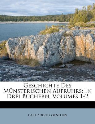 Geschichte Des Munsterischen Aufruhrs, Erster Band