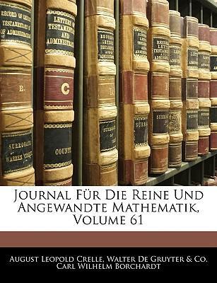 Journal Für Die Reine Und Angewandte Mathematik, Ein und sechzigster Band