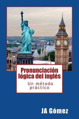 Pronunciación lógica del inglés. Un método práctico.