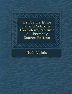 La France Et Le Grand Schisme D'Occident, Volume 2 - Primary Source Edition