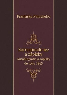 Korrespondence a Zapisky Autobiografie a Zapisky Do Roku 1863