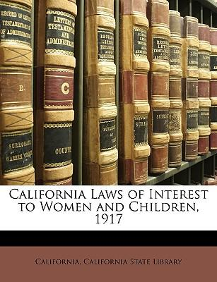 California Laws of Interest to Women and Children, 1917