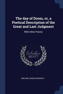 The Day of Doom, Or, a Poetical Description of the Great and Last Judgment