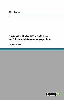Die Methodik des EEG - Definition, Verfahren und Anwendungsgebiete
