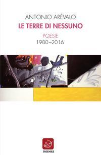 Le terre di nessuno. Poesie 1980-2016